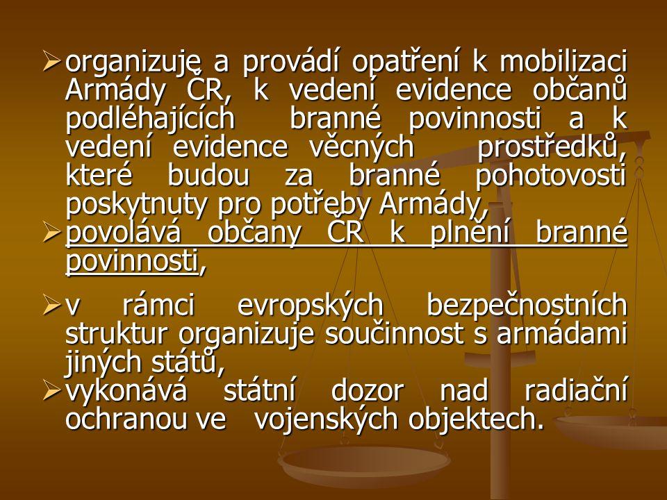  organizuje a provádí opatření k mobilizaci Armády ČR, k vedení evidence občanů podléhajících branné povinnosti a k vedení evidence věcných prostředk