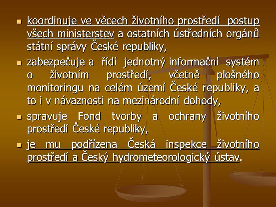 koordinuje ve věcech životního prostředí postup všech ministerstev a ostatních ústředních orgánů státní správy České republiky, koordinuje ve věcech ž