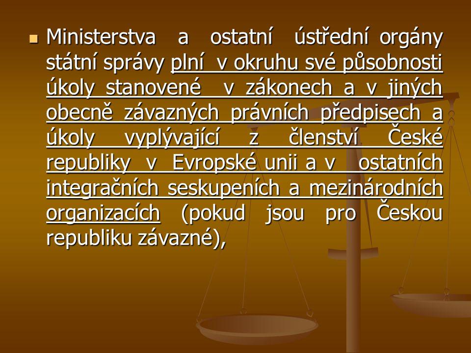 Ministerstva a ostatní ústřední orgány státní správy plní v okruhu své působnosti úkoly stanovené v zákonech a v jiných obecně závazných právních před
