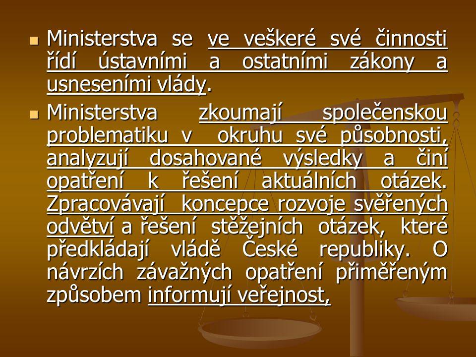 Ministerstva se ve veškeré své činnosti řídí ústavními a ostatními zákony a usneseními vlády. Ministerstva se ve veškeré své činnosti řídí ústavními a