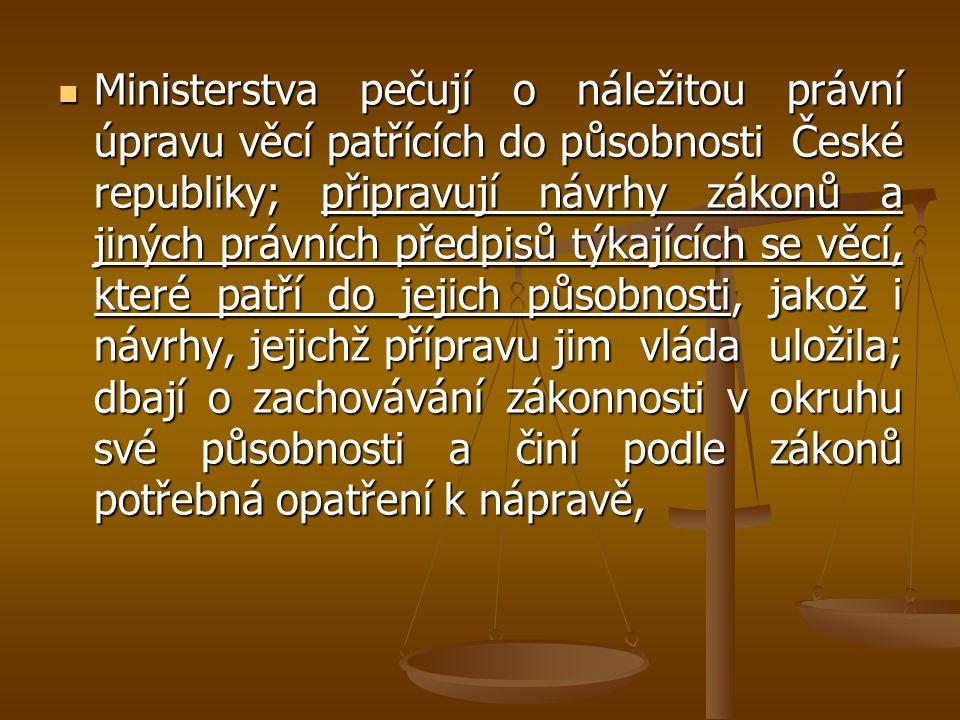 Ministerstva pečují o náležitou právní úpravu věcí patřících do působnosti České republiky; připravují návrhy zákonů a jiných právních předpisů týkají