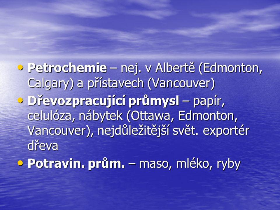 Petrochemie – nej. v Albertě (Edmonton, Calgary) a přístavech (Vancouver) Petrochemie – nej. v Albertě (Edmonton, Calgary) a přístavech (Vancouver) Dř