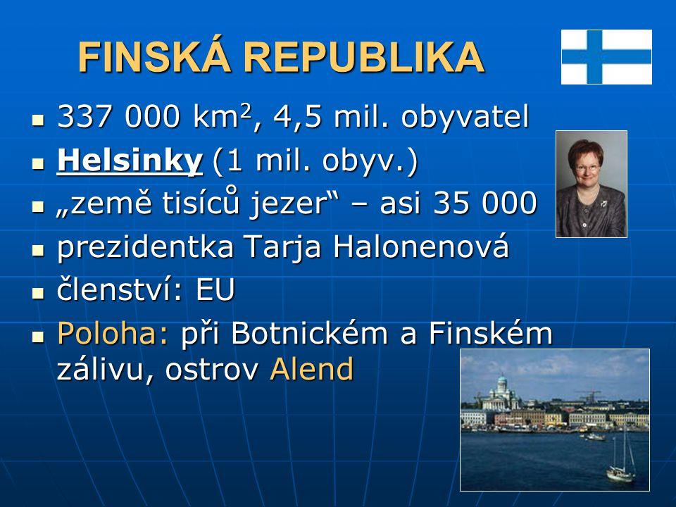 """FINSKÁ REPUBLIKA 337 000 km 2, 4,5 mil. obyvatel 337 000 km 2, 4,5 mil. obyvatel Helsinky (1 mil. obyv.) Helsinky (1 mil. obyv.) """"země tisíců jezer"""" –"""