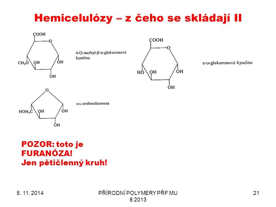 Hemicelulózy – z čeho se skládají II 5. 11. 2014PŘÍRODNÍ POLYMERY PŘF MU 8 2013 21 POZOR: toto je FURANÓZA! Jen pětičlenný kruh!