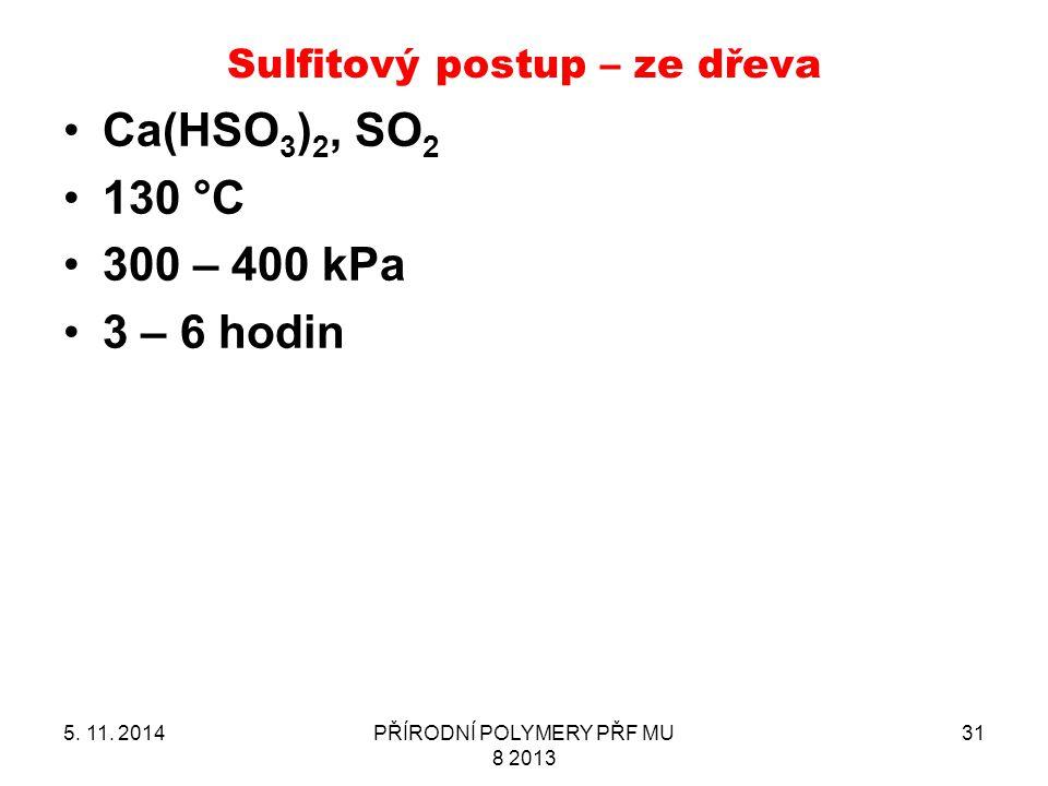 Sulfitový postup – ze dřeva 5. 11. 2014PŘÍRODNÍ POLYMERY PŘF MU 8 2013 31 Ca(HSO 3 ) 2, SO 2 130 °C 300 – 400 kPa 3 – 6 hodin