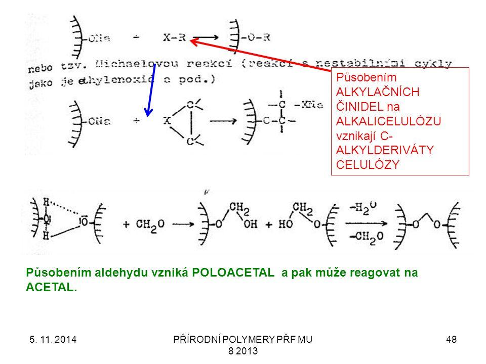 5. 11. 2014PŘÍRODNÍ POLYMERY PŘF MU 8 2013 48 Působením ALKYLAČNÍCH ČINIDEL na ALKALICELULÓZU vznikají C- ALKYLDERIVÁTY CELULÓZY Působením aldehydu vz