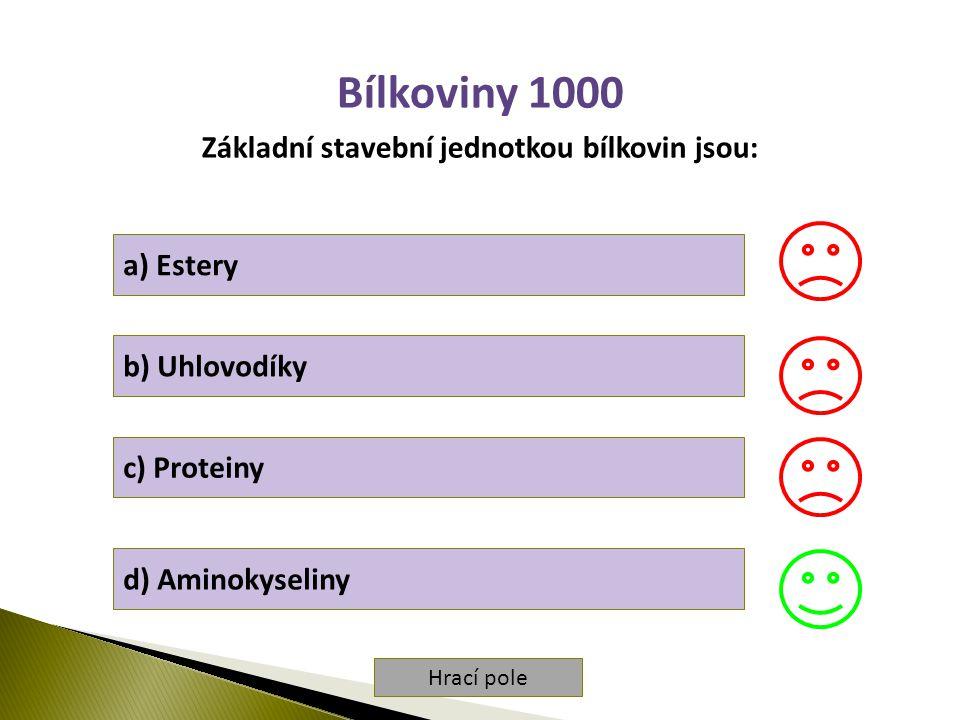 Hrací pole Bílkoviny 1000 Základní stavební jednotkou bílkovin jsou: a) Estery b) Uhlovodíky c) Proteiny d) Aminokyseliny