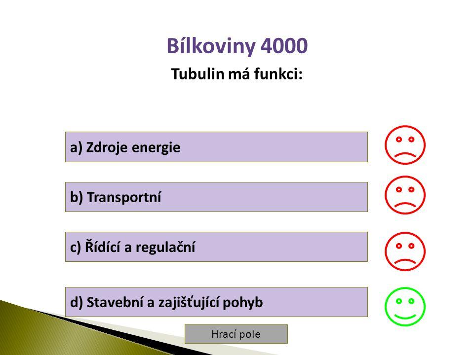 Hrací pole Bílkoviny 4000 Tubulin má funkci: a) Zdroje energie b) Transportní c) Řídící a regulační d) Stavební a zajišťující pohyb