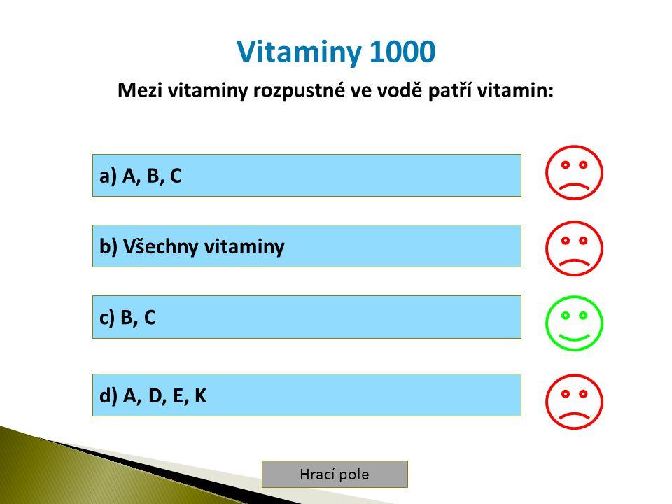 Hrací pole Vitaminy 1000 Mezi vitaminy rozpustné ve vodě patří vitamin: a) A, B, C b) Všechny vitaminy c) B, C d) A, D, E, K