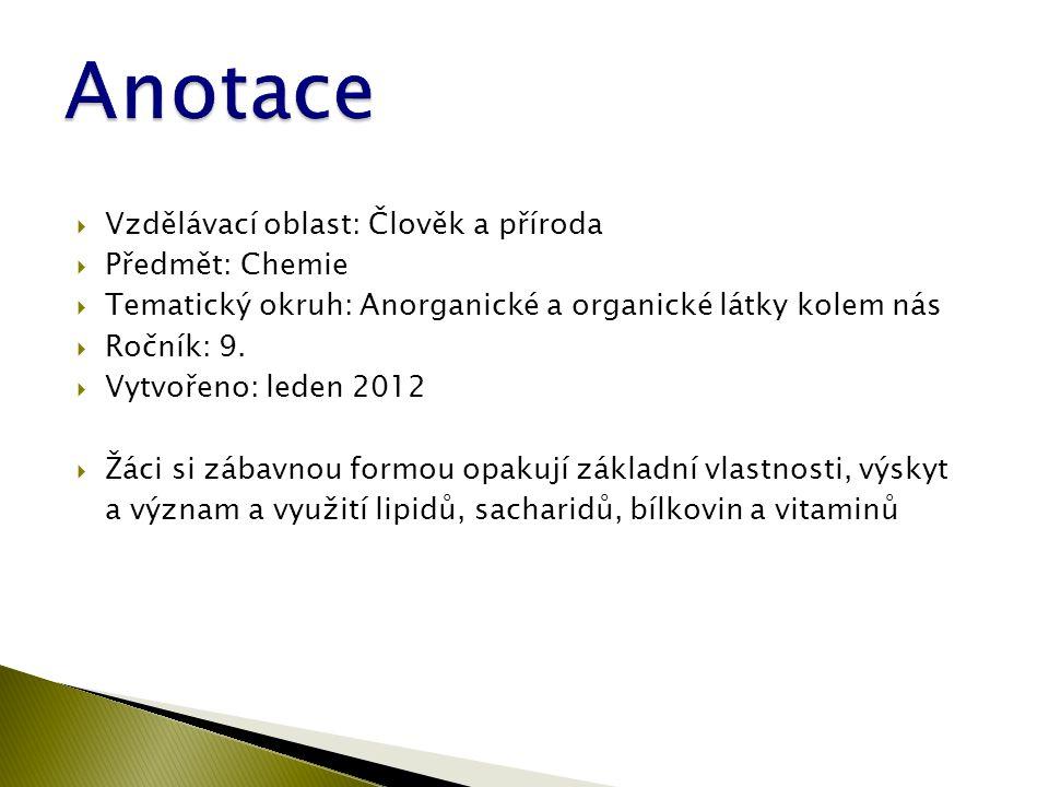  Vzdělávací oblast: Člověk a příroda  Předmět: Chemie  Tematický okruh: Anorganické a organické látky kolem nás  Ročník: 9.
