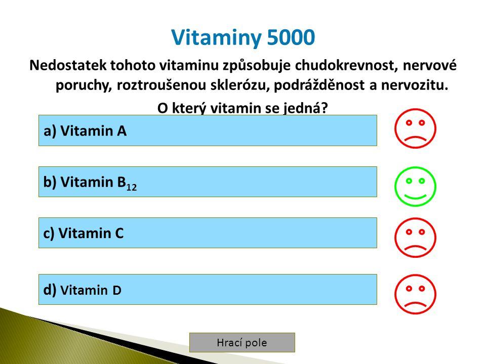 Hrací pole Vitaminy 5000 Nedostatek tohoto vitaminu způsobuje chudokrevnost, nervové poruchy, roztroušenou sklerózu, podrážděnost a nervozitu.