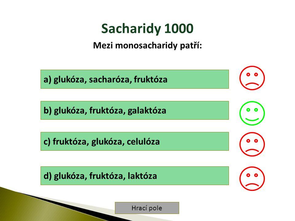 Hrací pole Sacharidy 2000 Sladkou chuť nemá: a) laktóza b) fruktóza c) maltóza d) galaktóza