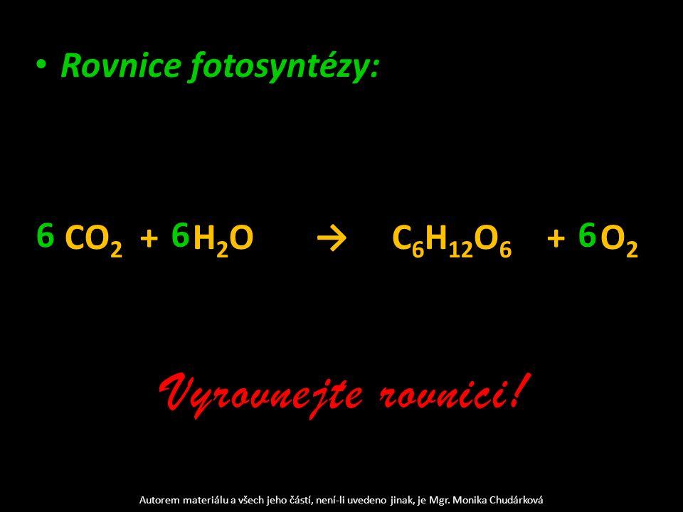Rovnice fotosyntézy: CO 2 + H 2 O → C 6 H 12 O 6 + O 2 Vyrovnejte rovnici.