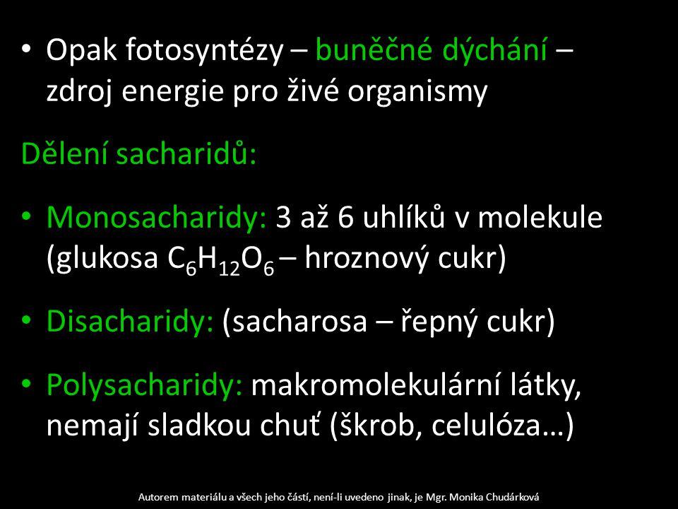 Polysacharidy Škrob: základ stravy-obilniny, brambory… Glykogen: zásobní látka živočichů (živočišný škrob), vzniká v játrech z krevního cukru Autorem materiálu a všech jeho částí, není-li uvedeno jinak, je Mgr.