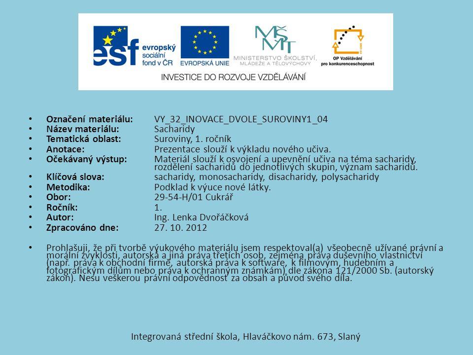 Označení materiálu: VY_32_INOVACE_DVOLE_SUROVINY1_04 Název materiálu:Sacharidy Tematická oblast:Suroviny, 1. ročník Anotace:Prezentace slouží k výklad