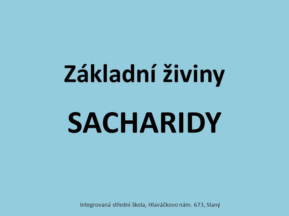 Základní živiny SACHARIDY Integrovaná střední škola, Hlaváčkovo nám. 673, Slaný