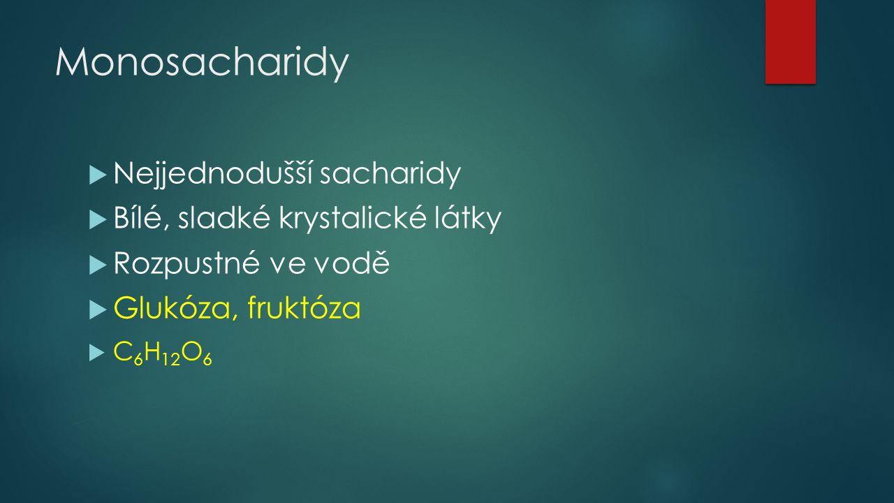 Monosacharidy  Nejjednodušší sacharidy  Bílé, sladké krystalické látky  Rozpustné ve vodě  Glukóza, fruktóza  C 6 H 12 O 6