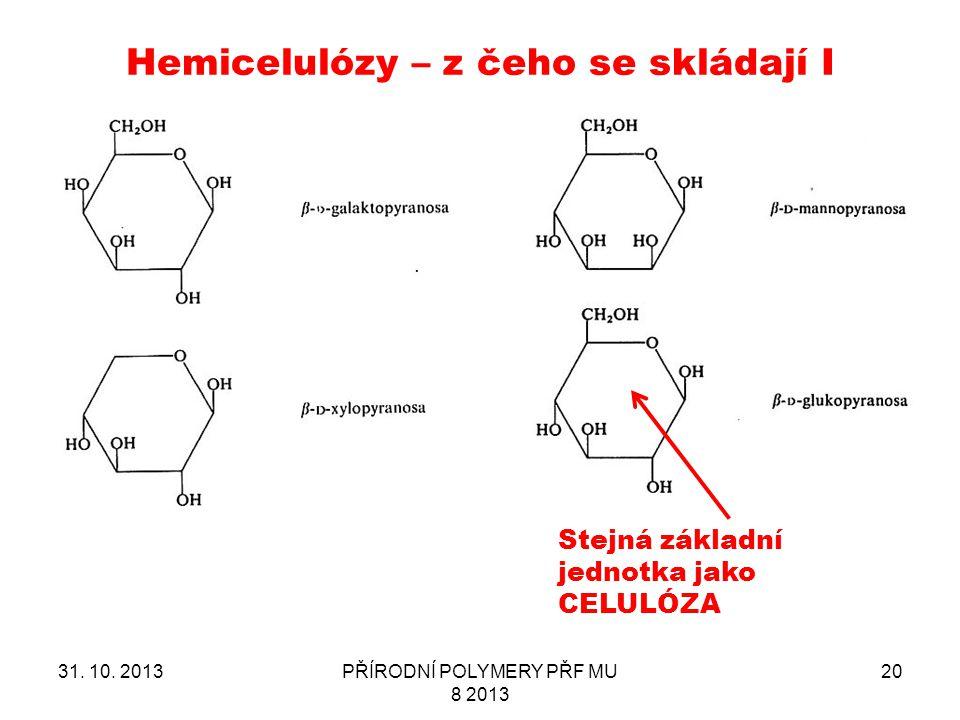 Hemicelulózy – z čeho se skládají I 31. 10. 2013PŘÍRODNÍ POLYMERY PŘF MU 8 2013 20 Stejná základní jednotka jako CELULÓZA