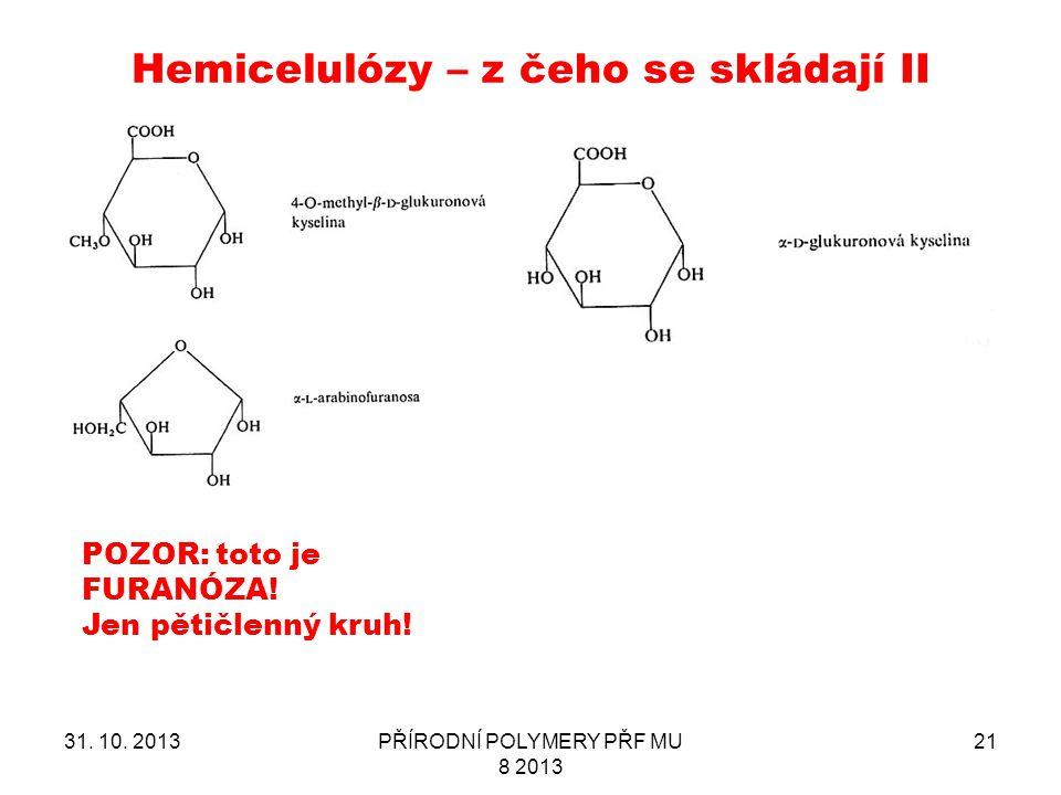 Hemicelulózy – z čeho se skládají II 31. 10. 2013PŘÍRODNÍ POLYMERY PŘF MU 8 2013 21 POZOR: toto je FURANÓZA! Jen pětičlenný kruh!