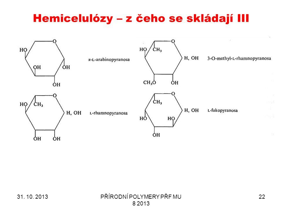 Hemicelulózy – z čeho se skládají III 31. 10. 2013PŘÍRODNÍ POLYMERY PŘF MU 8 2013 22