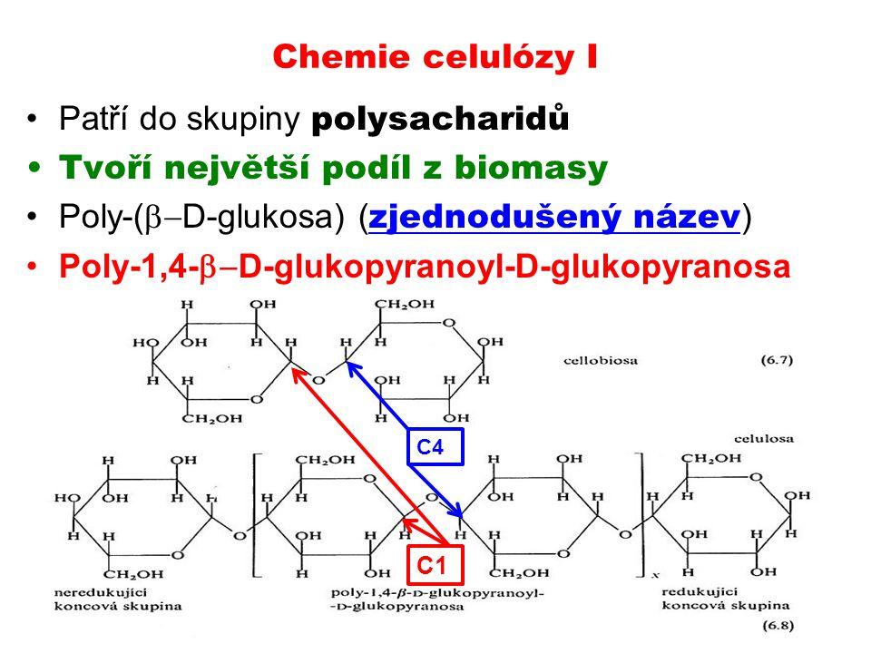 Chemie celulózy I Patří do skupiny polysacharidů Tvoří největší podíl z biomasy Poly-(  D-glukosa) ( zjednodušený název ) Poly-1,4-  D-glukopyrano