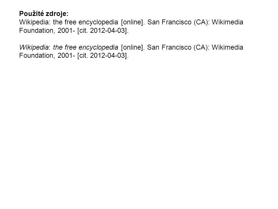 Použité zdroje: Wikipedia: the free encyclopedia [online]. San Francisco (CA): Wikimedia Foundation, 2001- [cit. 2012-04-03].