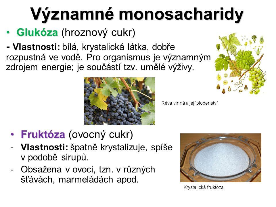 Významné monosacharidy GlukózaGlukóza (hroznový cukr) - Vlastnosti: bílá, krystalická látka, dobře rozpustná ve vodě.