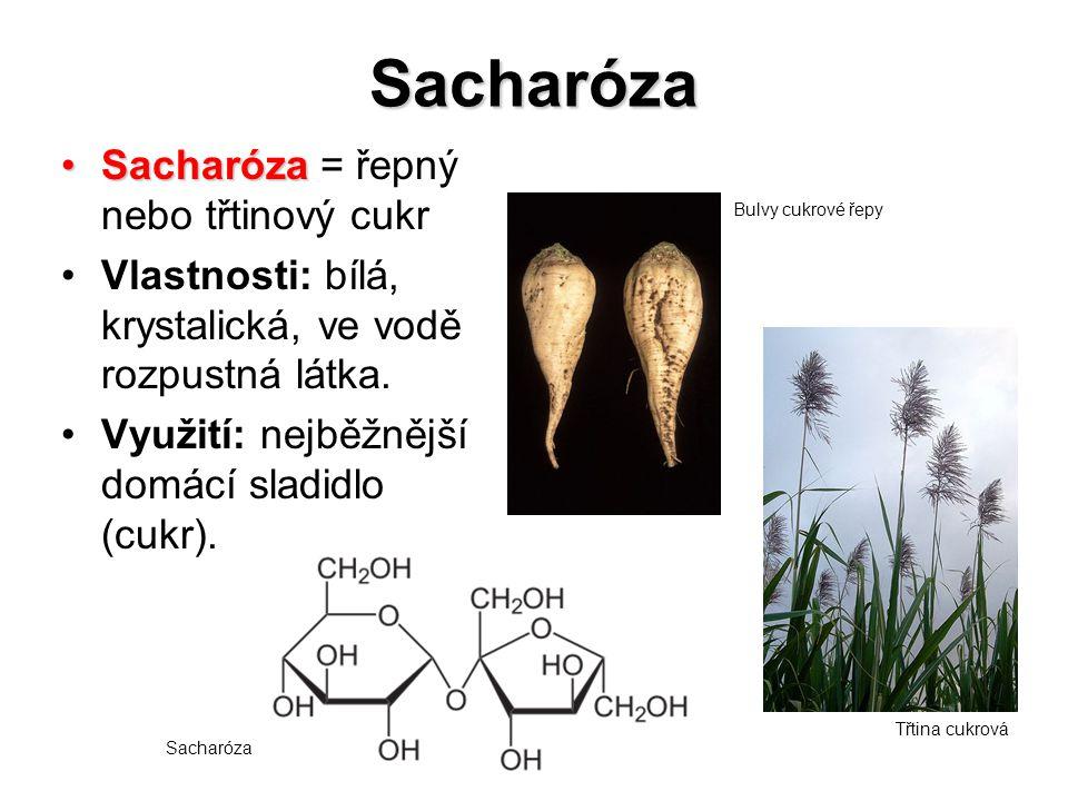 Sacharóza SacharózaSacharóza = řepný nebo třtinový cukr Vlastnosti: bílá, krystalická, ve vodě rozpustná látka. Využití: nejběžnější domácí sladidlo (