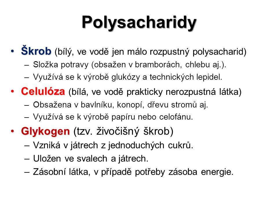 Polysacharidy ŠkrobŠkrob (bílý, ve vodě jen málo rozpustný polysacharid) –Složka potravy (obsažen v bramborách, chlebu aj.). –Využívá se k výrobě gluk