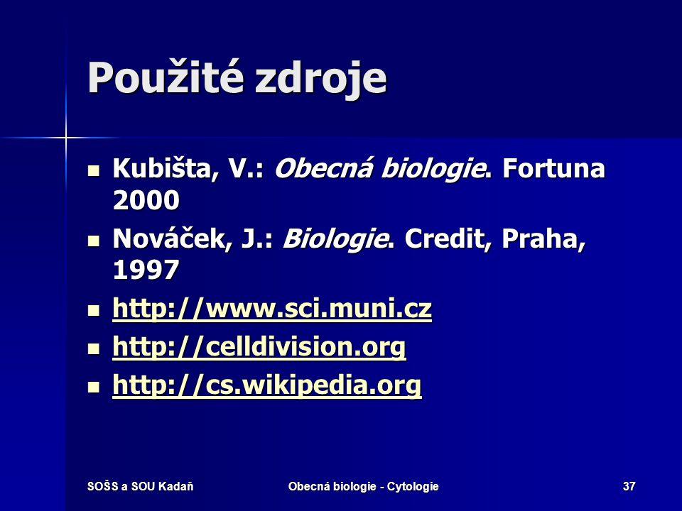 SOŠS a SOU KadaňObecná biologie - Cytologie37 Použité zdroje Kubišta, V.: Obecná biologie. Fortuna 2000 Kubišta, V.: Obecná biologie. Fortuna 2000 Nov