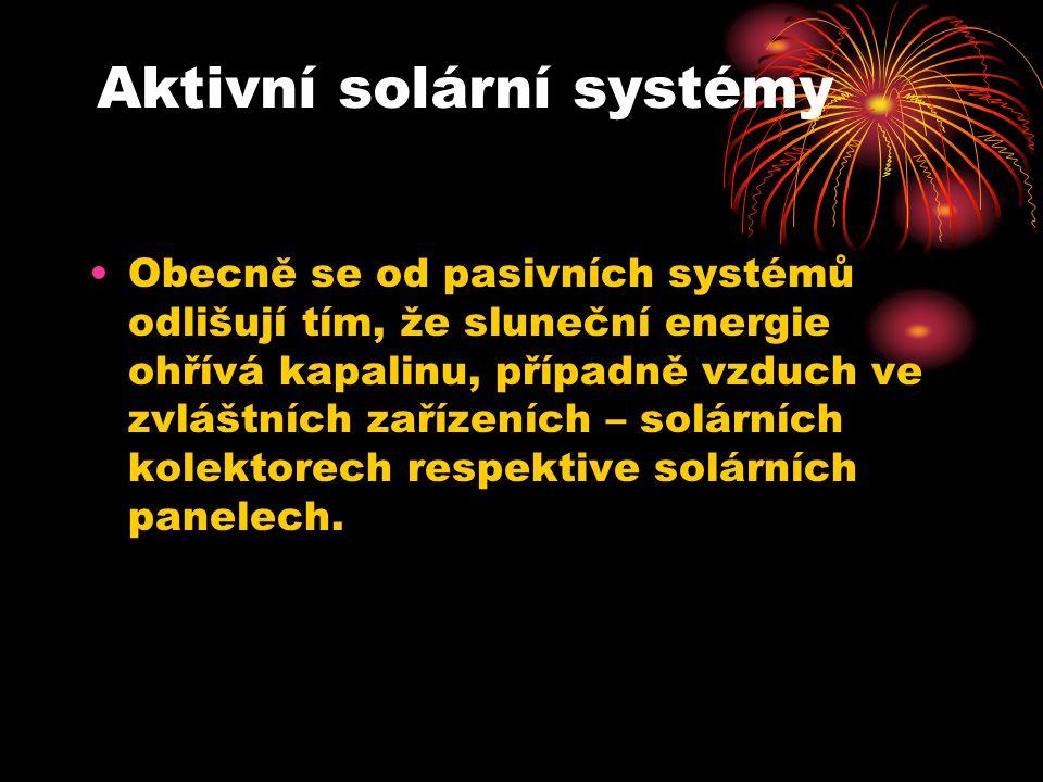 Aktivní solární systémy Obecně se od pasivních systémů odlišují tím, že sluneční energie ohřívá kapalinu, případně vzduch ve zvláštních zařízeních – s