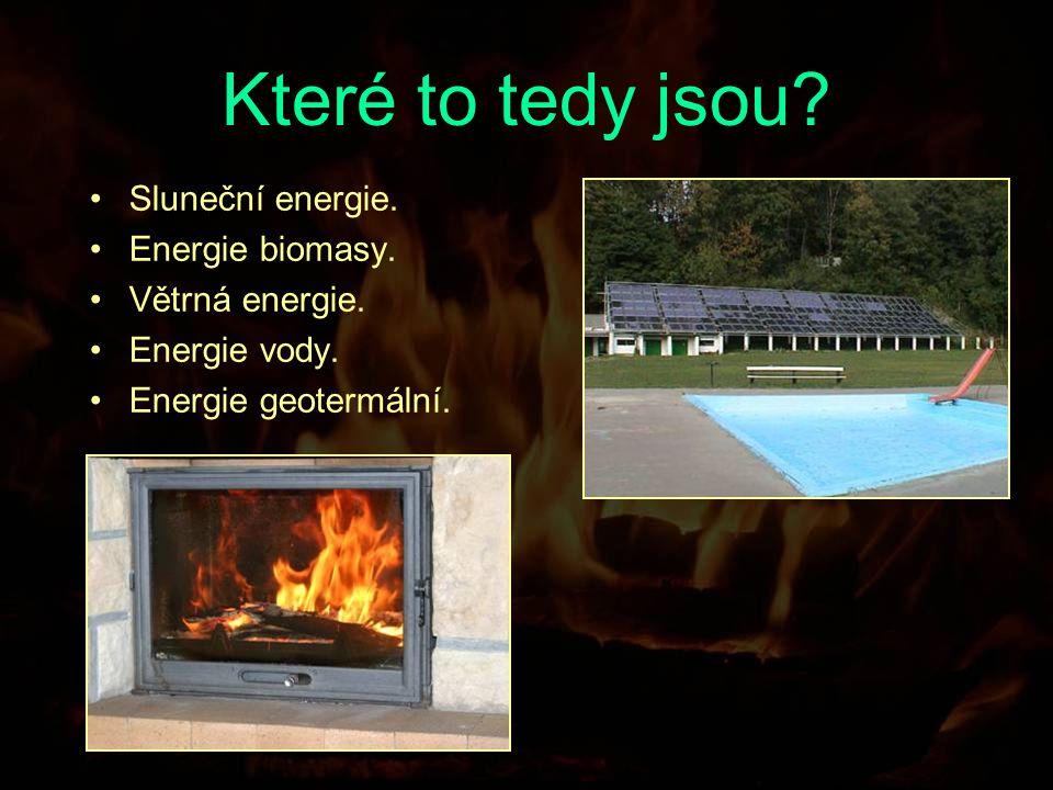 Které to tedy jsou. Sluneční energie. Energie biomasy.