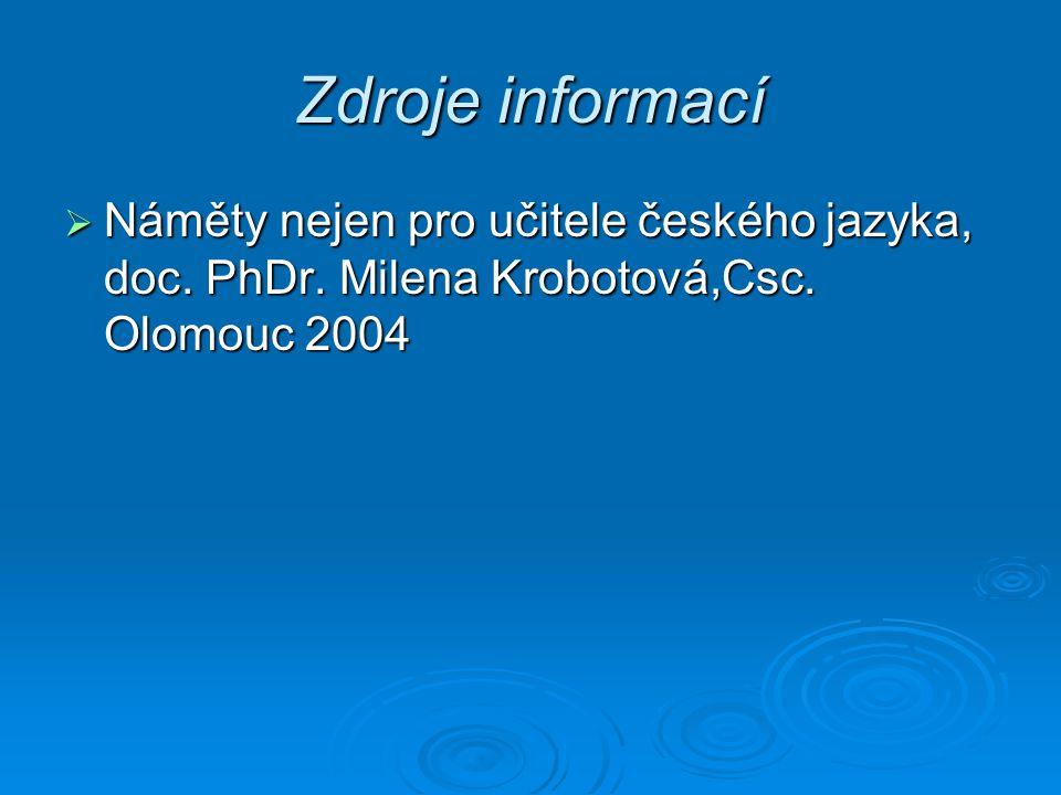 Zdroje informací  Náměty nejen pro učitele českého jazyka, doc. PhDr. Milena Krobotová,Csc. Olomouc 2004