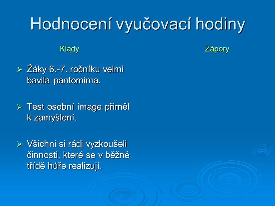 Hodnocení vyučovací hodiny  Žáky 6.-7. ročníku velmi bavila pantomima.