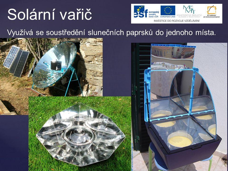Solární vařič Využívá se soustředění slunečních paprsků do jednoho místa.