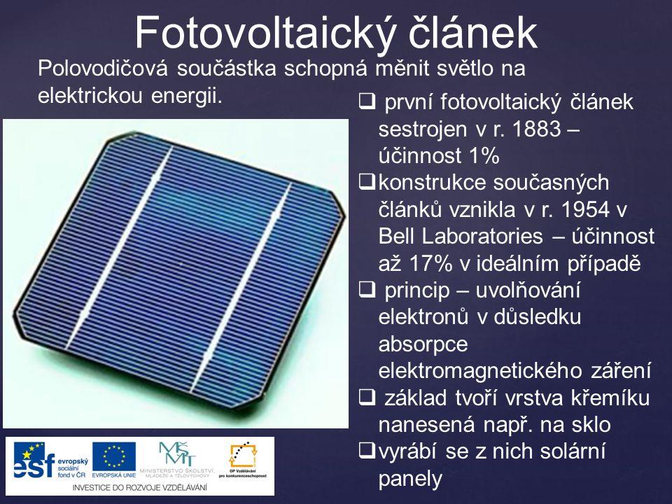 Fotovoltaický článek Polovodičová součástka schopná měnit světlo na elektrickou energii.  první fotovoltaický článek sestrojen v r. 1883 – účinnost 1