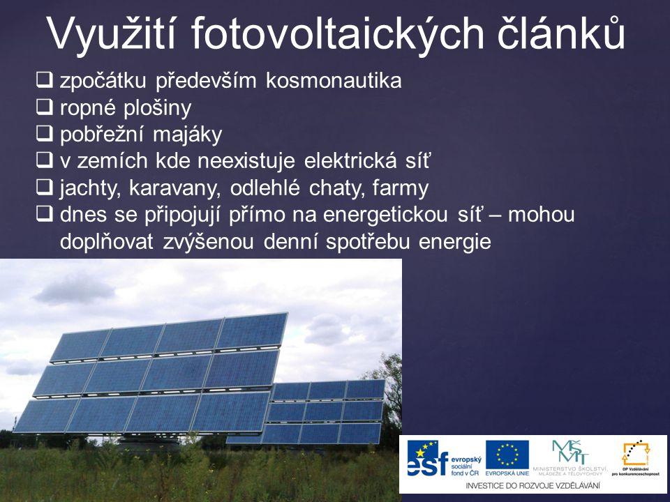 Využití fotovoltaických článků  zpočátku především kosmonautika  ropné plošiny  pobřežní majáky  v zemích kde neexistuje elektrická síť  jachty,