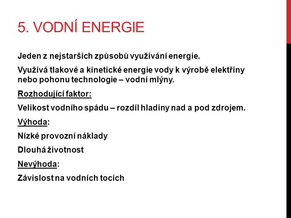 5. VODNÍ ENERGIE Jeden z nejstarších způsobů využívání energie. Využívá tlakové a kinetické energie vody k výrobě elektřiny nebo pohonu technologie –