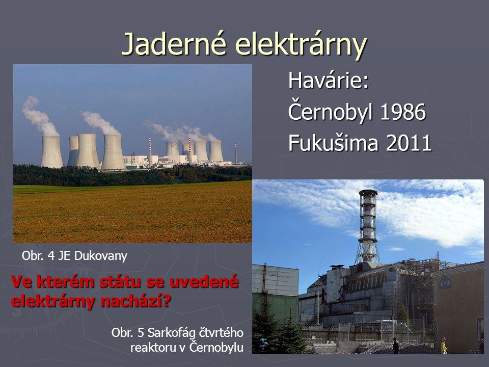 Havárie: Černobyl 1986 Fukušima 2011 Jaderné elektrárny Obr. 4 JE Dukovany Obr. 5 Sarkofág čtvrtého reaktoru v Černobylu Ve kterém státu se uvedené el