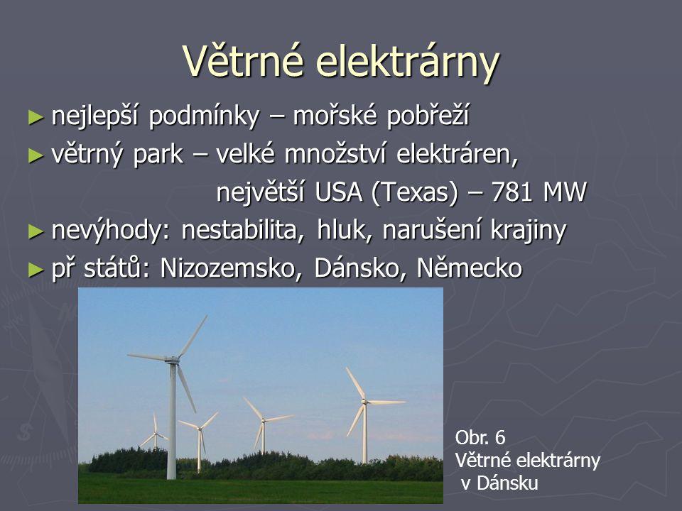 Větrné elektrárny ► nejlepší podmínky – mořské pobřeží ► větrný park – velké množství elektráren, největší USA (Texas) – 781 MW největší USA (Texas) –