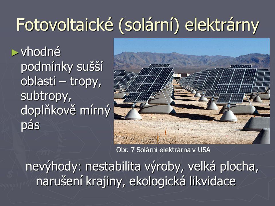 Fotovoltaické (solární) elektrárny ► vhodné podmínky sušší oblasti – tropy, subtropy, doplňkově mírný pás nevýhody: nestabilita výroby, velká plocha,