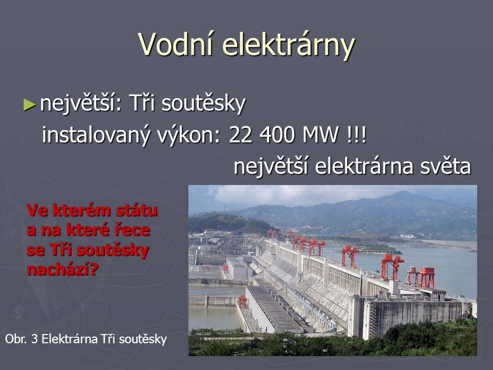 ► největší: Tři soutěsky instalovaný výkon: 22 400 MW !!! instalovaný výkon: 22 400 MW !!! největší elektrárna světa Vodní elektrárny Obr. 3 Elektrárn
