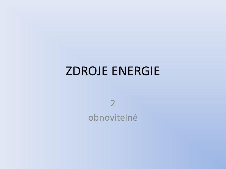 ZDROJE ENERGIE 2 obnovitelné