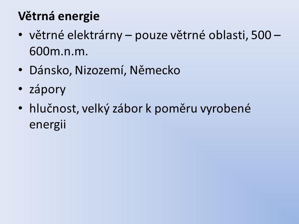 Větrná energie větrné elektrárny – pouze větrné oblasti, 500 – 600m.n.m.