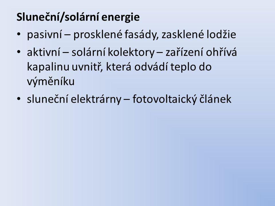 Sluneční/solární energie pasivní – prosklené fasády, zasklené lodžie aktivní – solární kolektory – zařízení ohřívá kapalinu uvnitř, která odvádí teplo do výměníku sluneční elektrárny – fotovoltaický článek