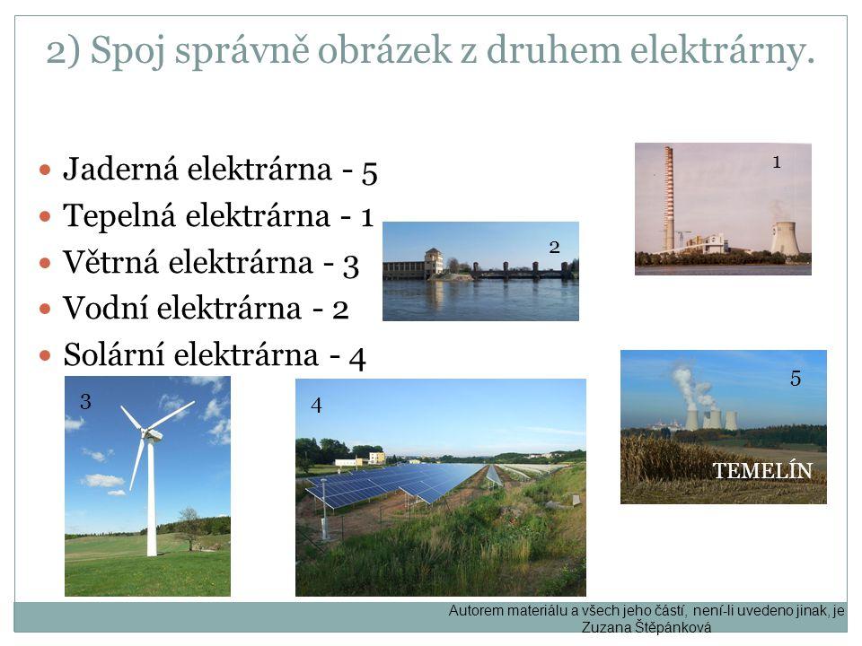 2) Spoj správně obrázek z druhem elektrárny. Jaderná elektrárna - 5 Tepelná elektrárna - 1 Větrná elektrárna - 3 Vodní elektrárna - 2 Solární elektrár