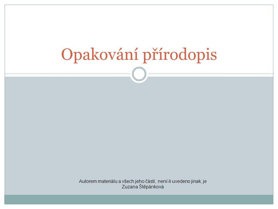 Opakování přírodopis Autorem materiálu a všech jeho částí, není-li uvedeno jinak, je Zuzana Štěpánková