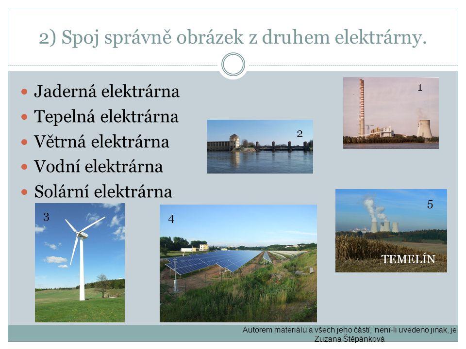 2) Spoj správně obrázek z druhem elektrárny. Jaderná elektrárna Tepelná elektrárna Větrná elektrárna Vodní elektrárna Solární elektrárna 1 2 3 4 5 Aut