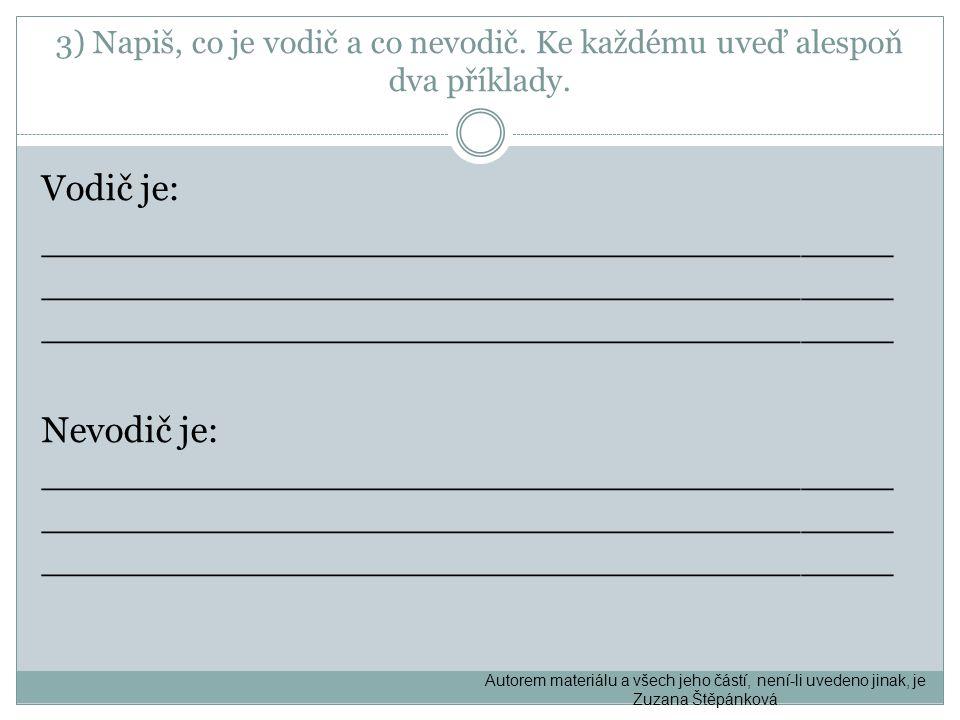 3) Napiš, co je vodič a co nevodič.Ke každému uveď alespoň dva příklady.