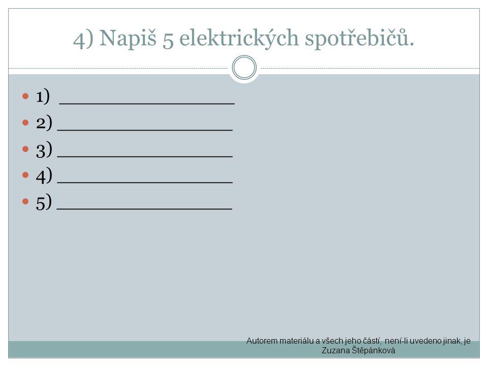 4) Napiš 5 elektrických spotřebičů.